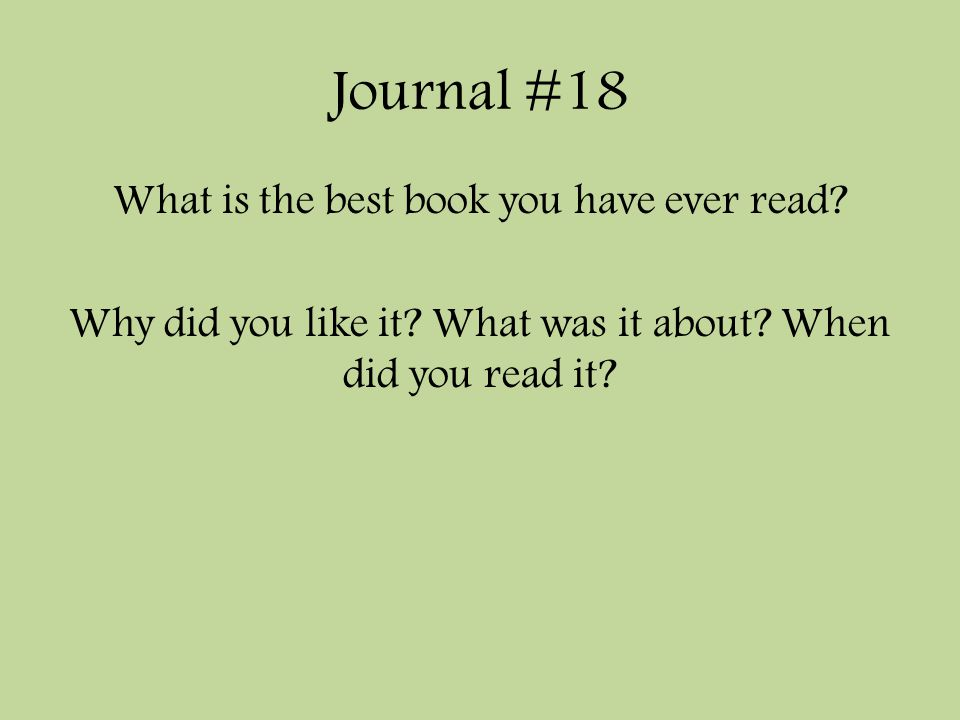 Journal #18 What is the best book you have ever read.