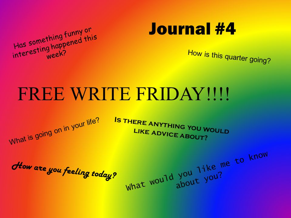 FREE WRITE FRIDAY!!!! Journal #4 How are you feeling today