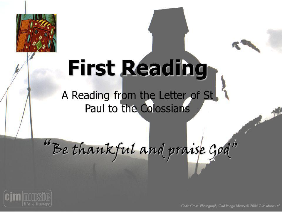 First Reading Be thankful and praise God