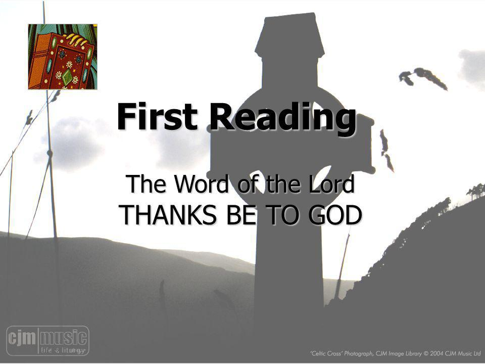 First Reading The Word of the Lord THANKS BE TO GOD