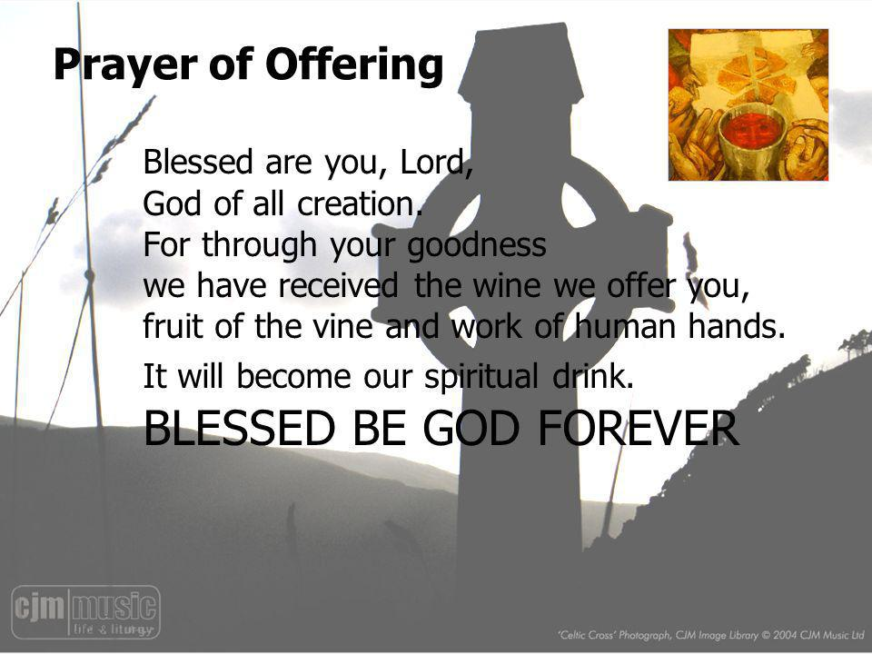 Prayer of Offering BLESSED BE GOD FOREVER Blessed are you, Lord,