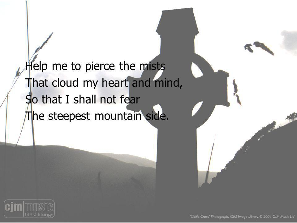 Help me to pierce the mists