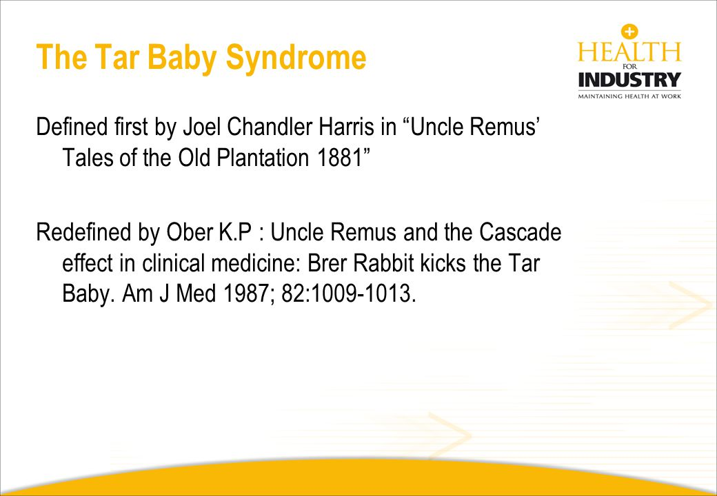 The Tar Baby Syndrome Defined first by Joel Chandler Harris in Uncle Remus' Tales of the Old Plantation 1881