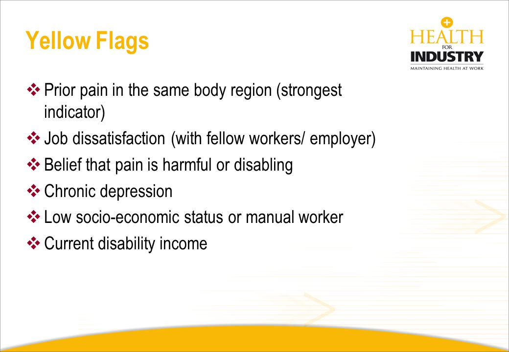 Yellow Flags Prior pain in the same body region (strongest indicator)