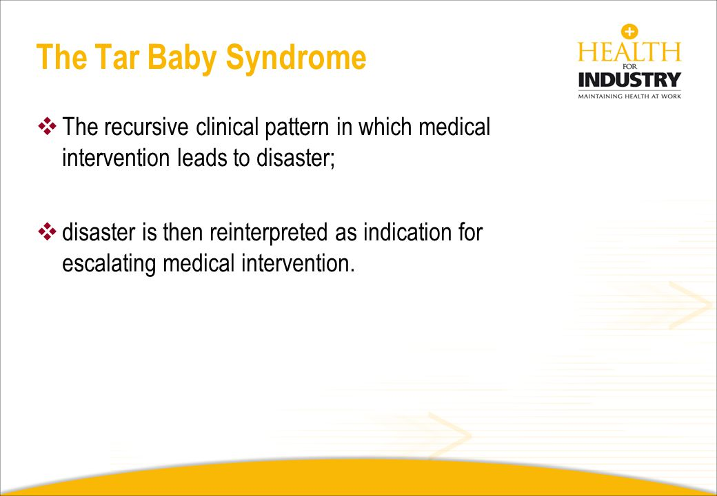 The Tar Baby Syndrome The recursive clinical pattern in which medical intervention leads to disaster;