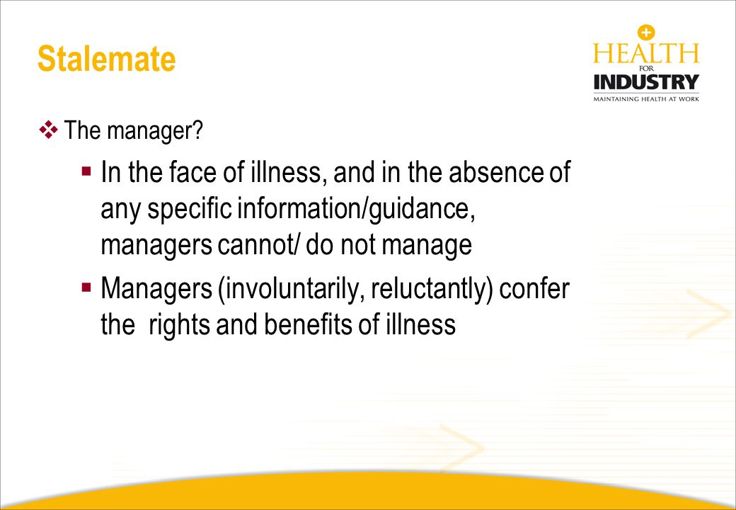 Stalemate The manager In the face of illness, and in the absence of any specific information/guidance, managers cannot/ do not manage.