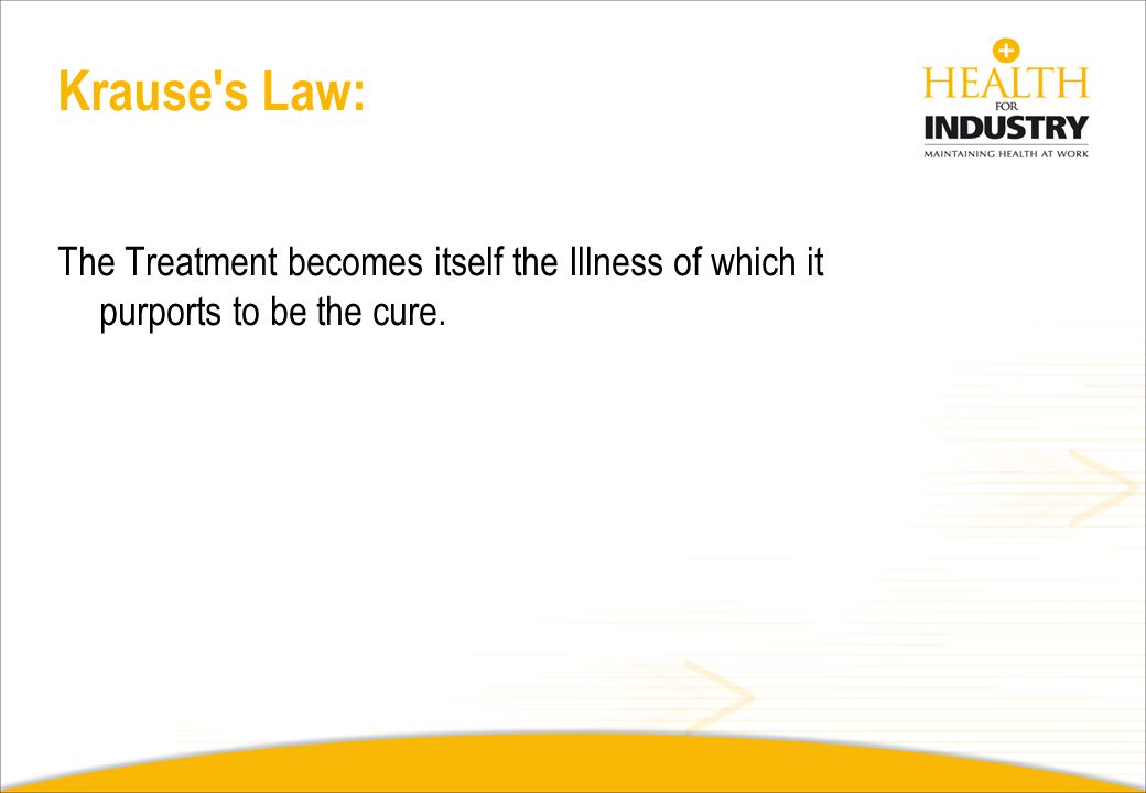 Krause s Law: The Treatment becomes itself the Illness of which it purports to be the cure.