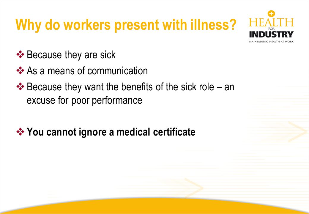 Why do workers present with illness