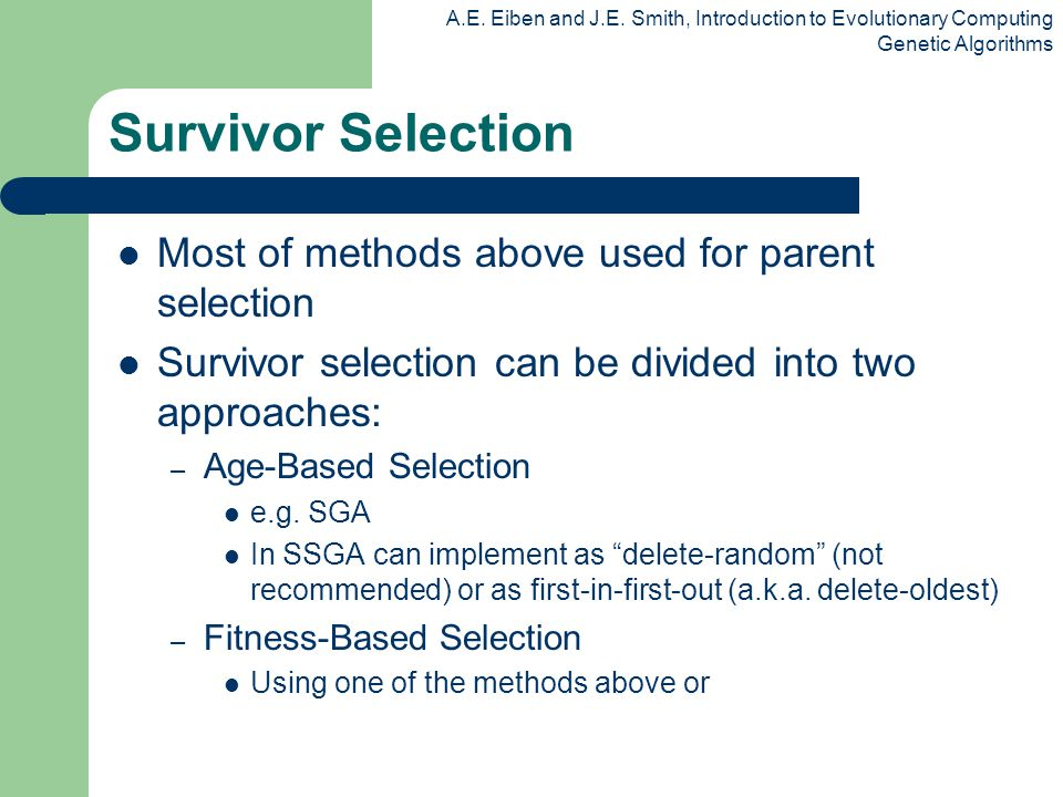Survivor Selection Most of methods above used for parent selection