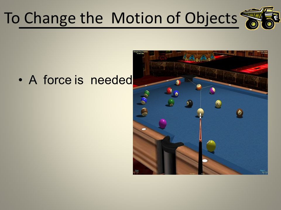 To Change the Motion of Objects