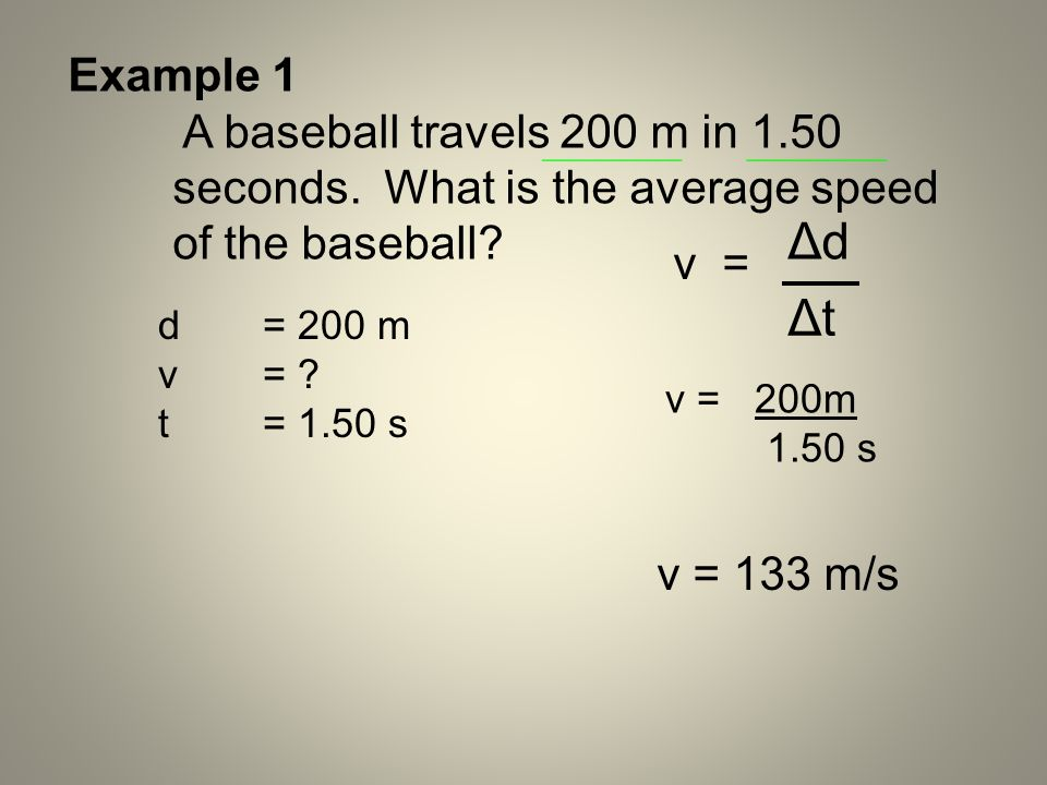 Example 1 A baseball travels 200 m in 1.50 seconds. What is the average speed of the baseball ________.