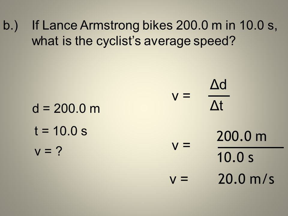b. ). If Lance Armstrong bikes 200. 0 m in 10. 0 s,