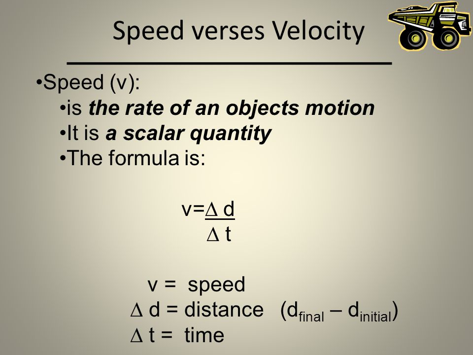 Speed verses Velocity Speed (v): is the rate of an objects motion