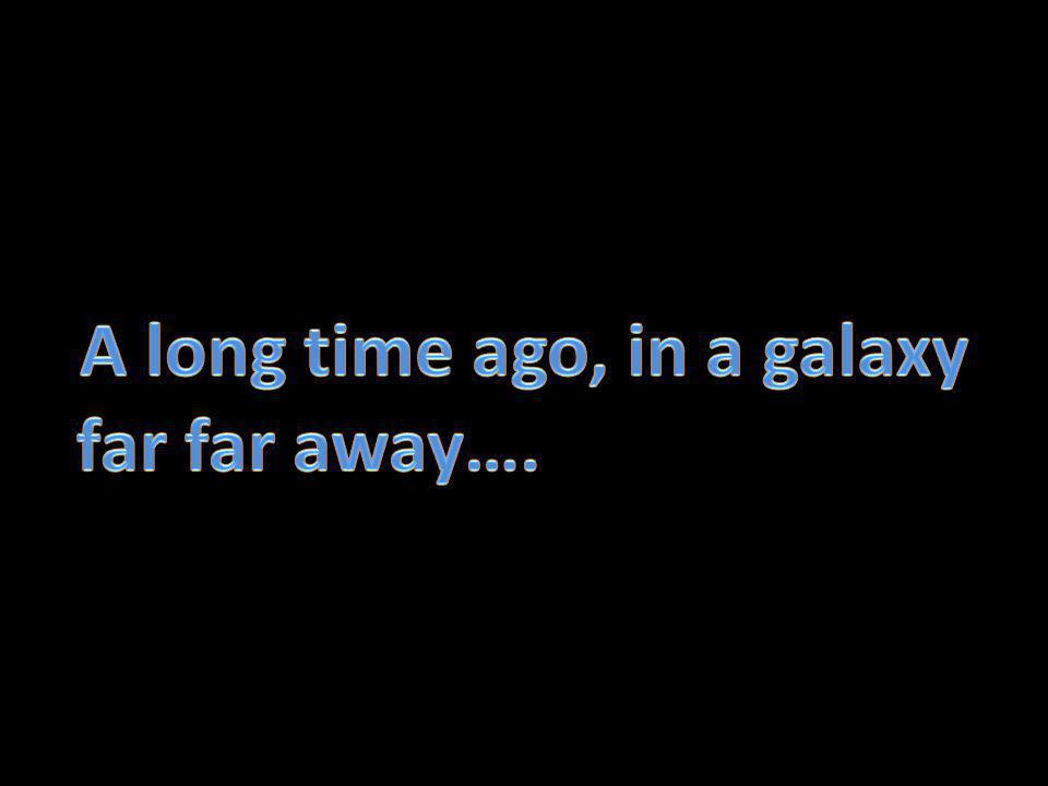 A long time ago, in a galaxy