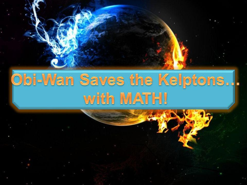 Obi-Wan Saves the Kelptons… with MATH!
