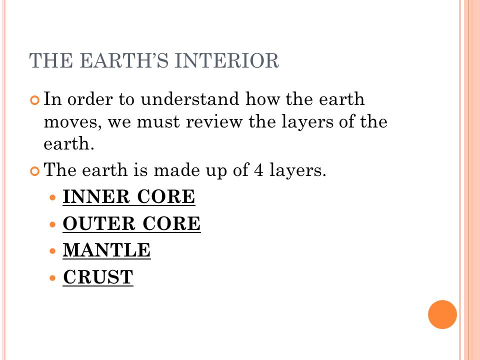THE EARTH'S INTERIOR In order to understand how the earth moves, we must review the layers of the earth.