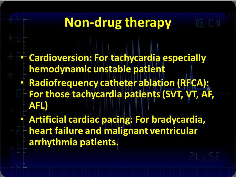 Non-drug therapy Cardioversion: For tachycardia especially hemodynamic unstable patient.