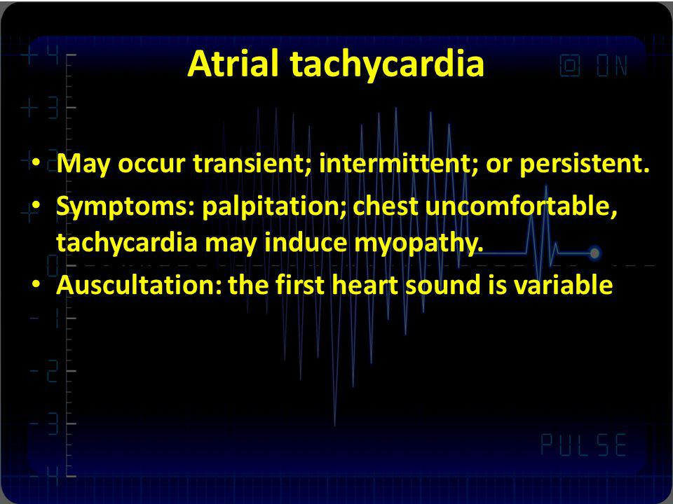 Atrial tachycardia May occur transient; intermittent; or persistent.