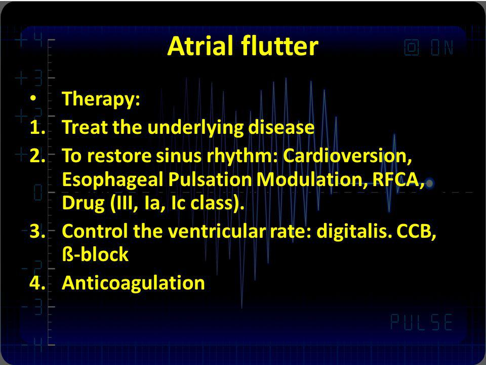 Atrial flutter Therapy: Treat the underlying disease
