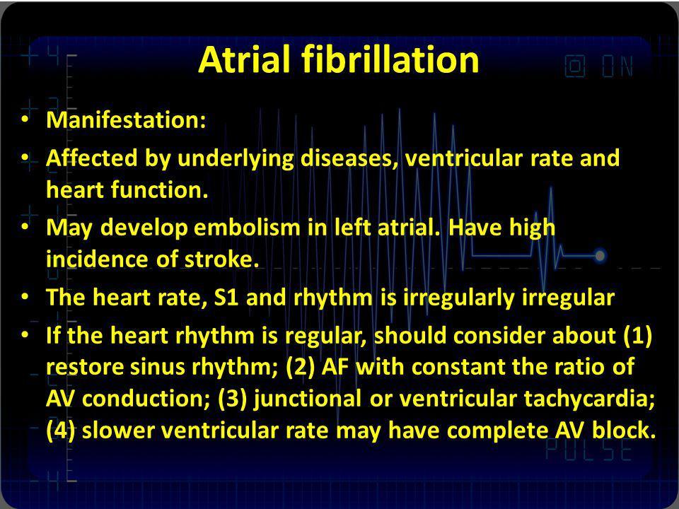 Atrial fibrillation Manifestation: