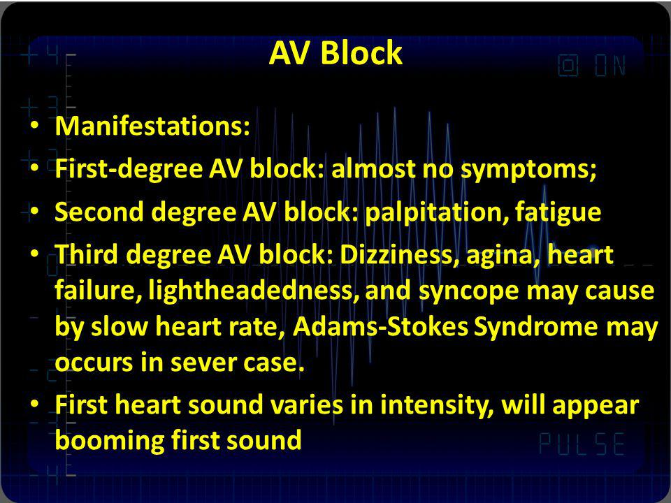 AV Block Manifestations: First-degree AV block: almost no symptoms;