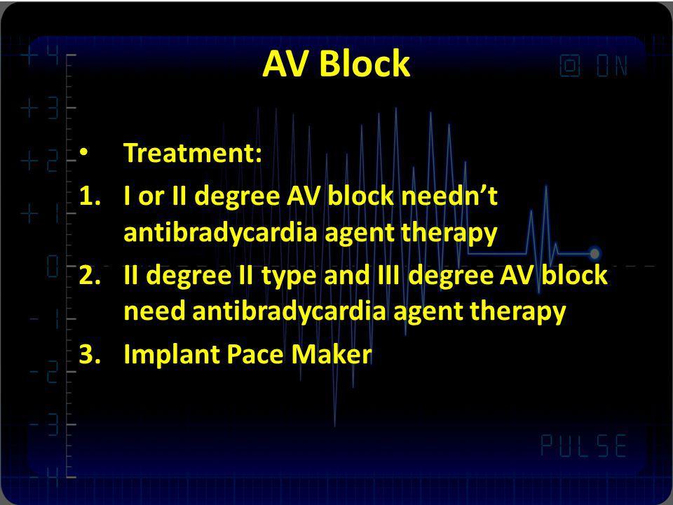 AV Block Treatment: I or II degree AV block needn't antibradycardia agent therapy.