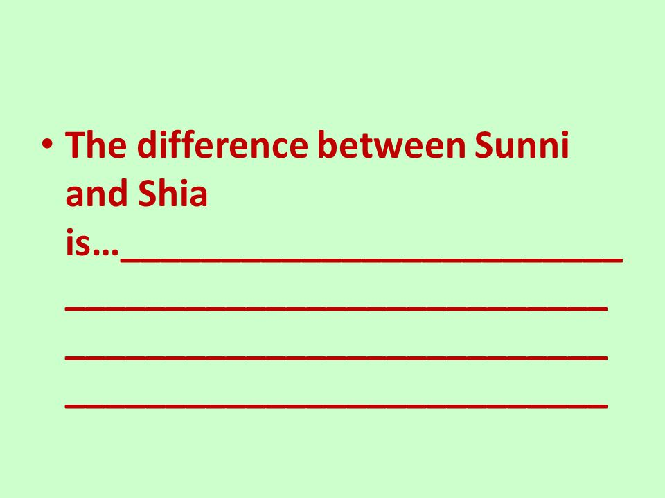 The difference between Sunni and Shia is…__________________________________________________________________________________________________________