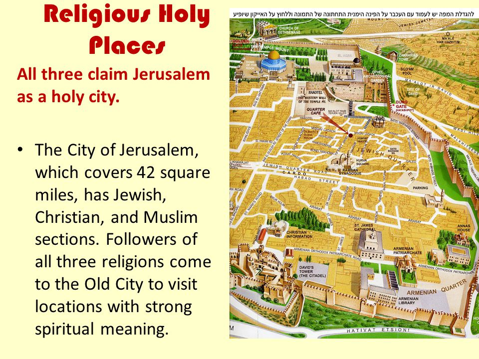 Religious Holy Places All three claim Jerusalem as a holy city.