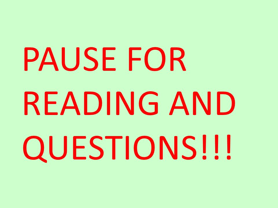 PAUSE FOR READING AND QUESTIONS!!!