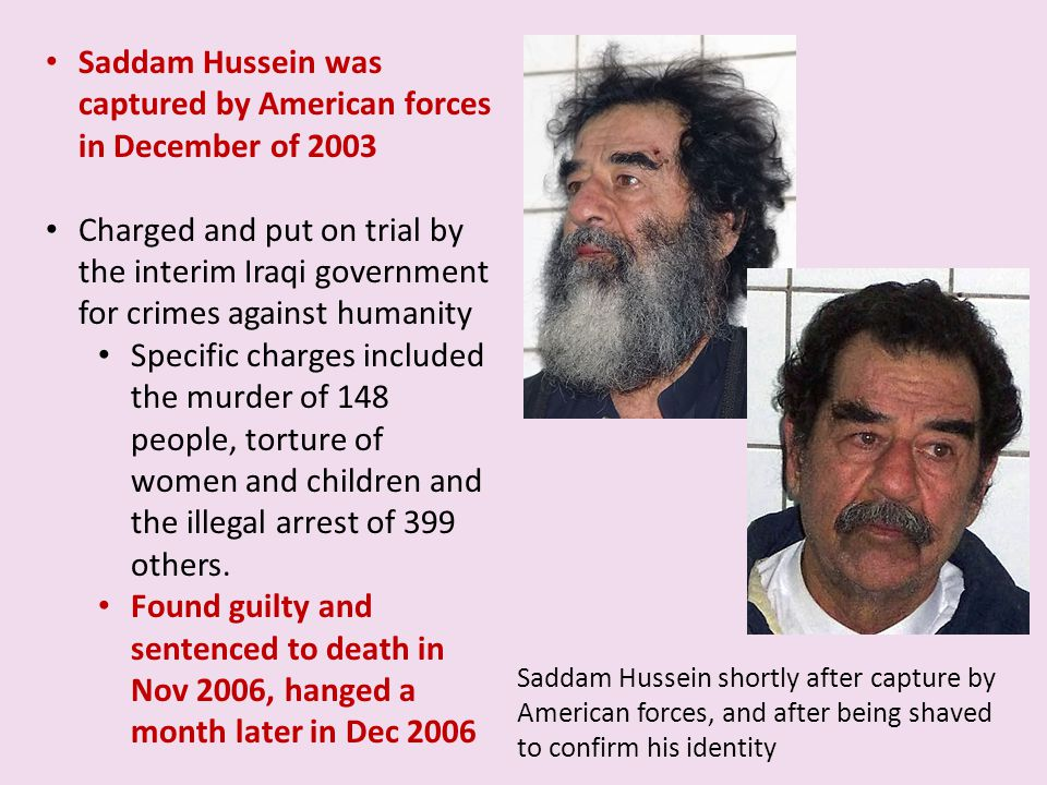 Saddam Hussein was captured by American forces in December of 2003