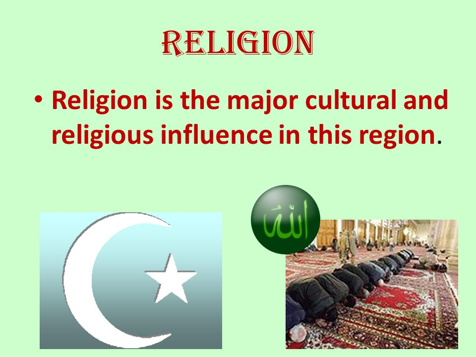 Religion Religion is the major cultural and religious influence in this region.