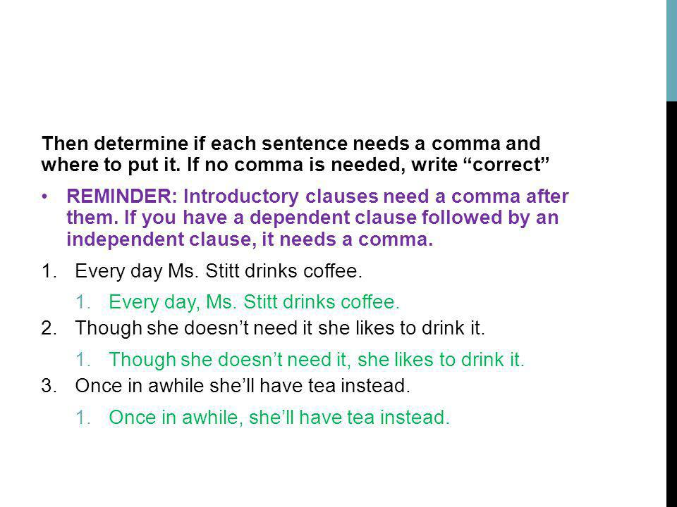 Then determine if each sentence needs a comma and where to put it