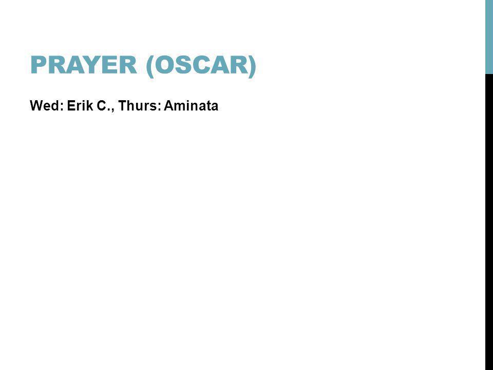 Prayer (Oscar) Wed: Erik C., Thurs: Aminata