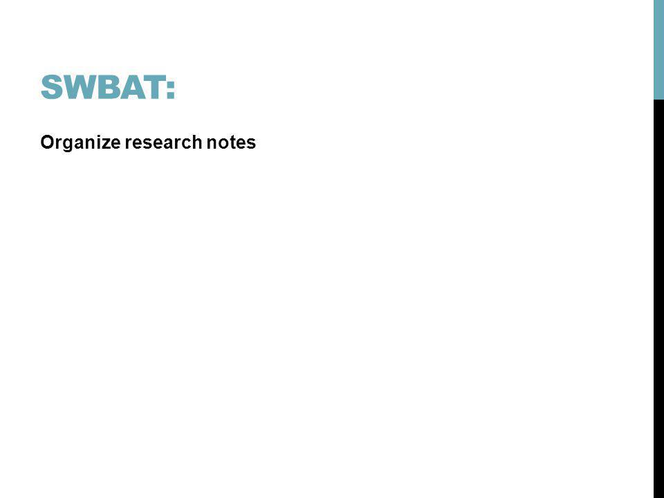 SWBAT: Organize research notes