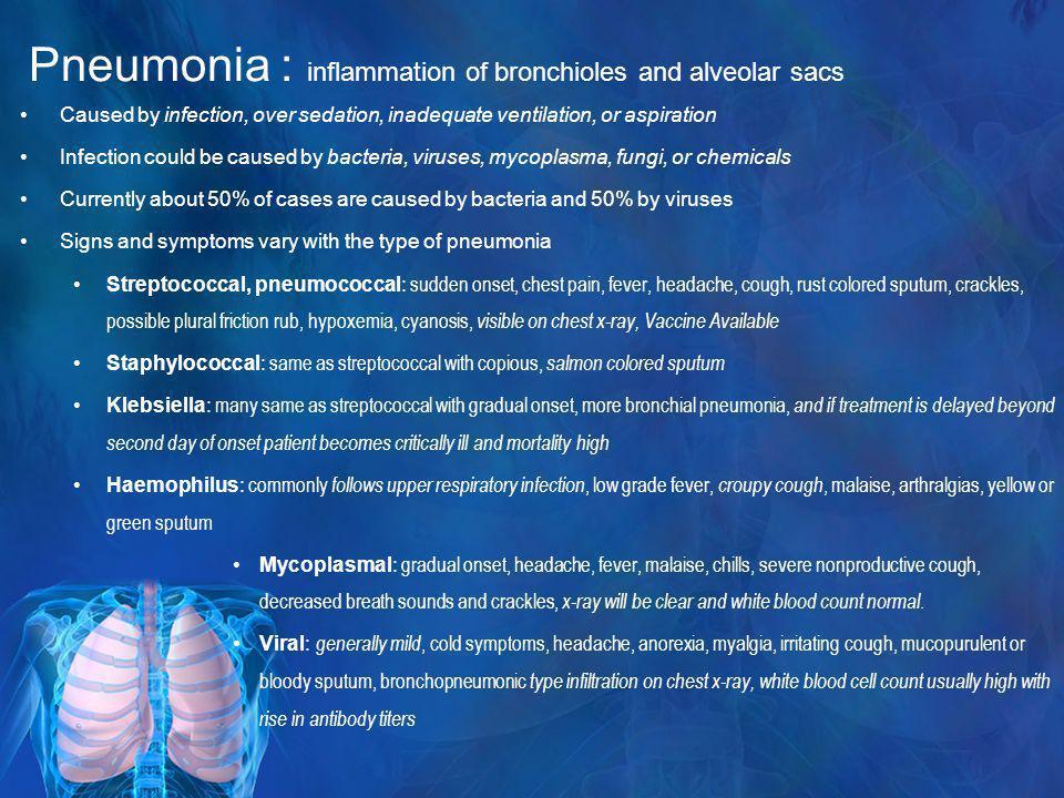 Pneumonia : inflammation of bronchioles and alveolar sacs