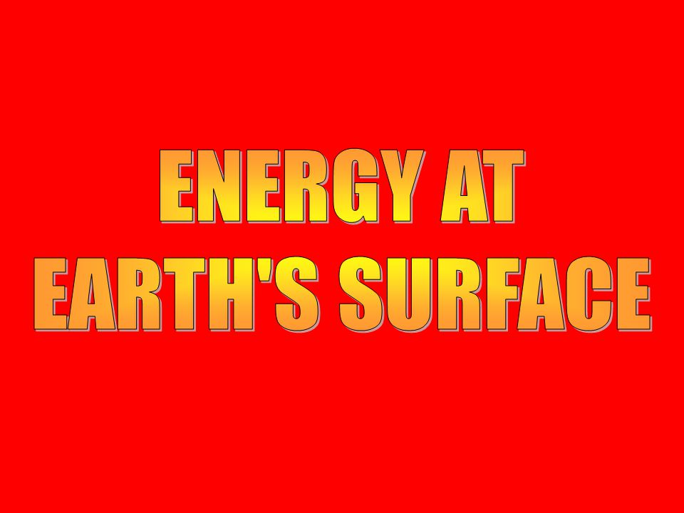 ENERGY AT EARTH S SURFACE