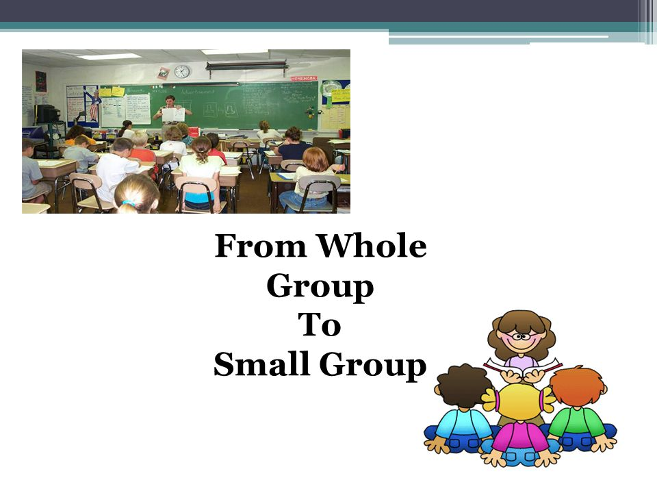 From Whole Group To Small Group