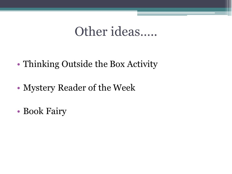 Other ideas….. Thinking Outside the Box Activity