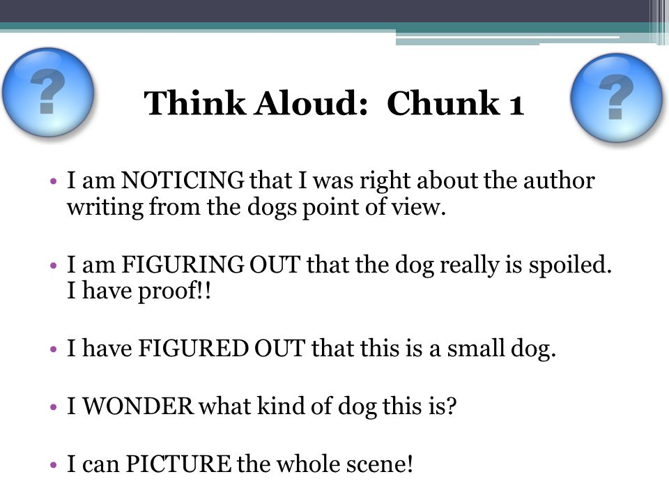 Think Aloud: Chunk 1 I am NOTICING that I was right about the author writing from the dogs point of view.