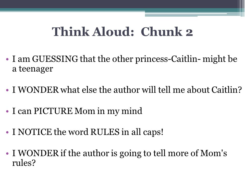 Think Aloud: Chunk 2 I am GUESSING that the other princess-Caitlin- might be a teenager. I WONDER what else the author will tell me about Caitlin