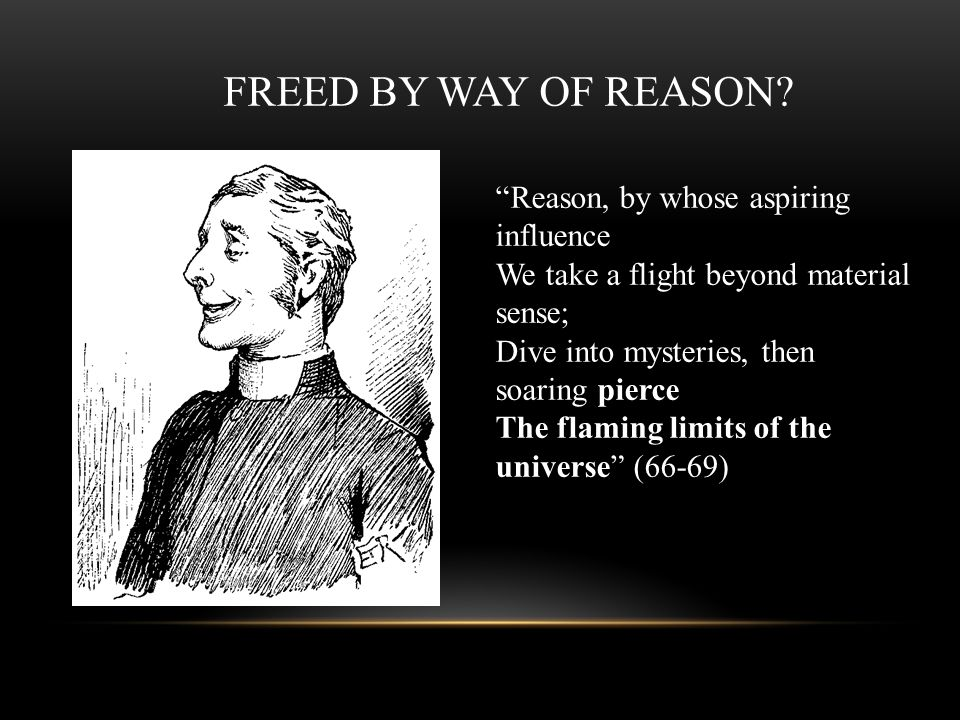 FREED BY WAY OF REASON Reason, by whose aspiring influence