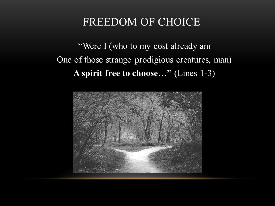 FREEDOM OF CHOICE Were I (who to my cost already am