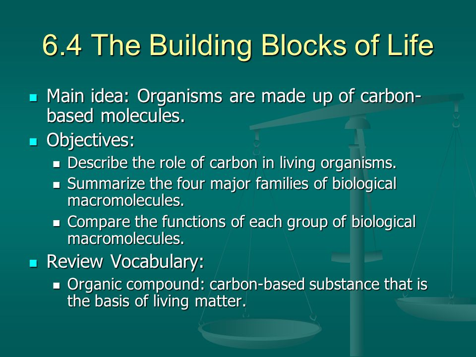 6.4 The Building Blocks of Life