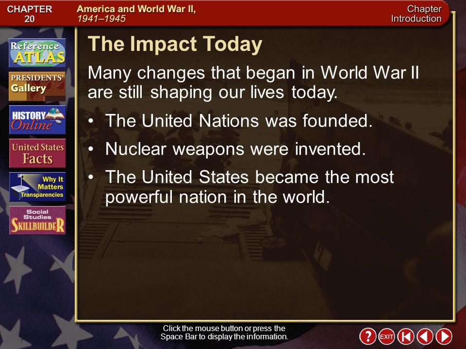The Impact Today Many changes that began in World War II are still shaping our lives today. The United Nations was founded.