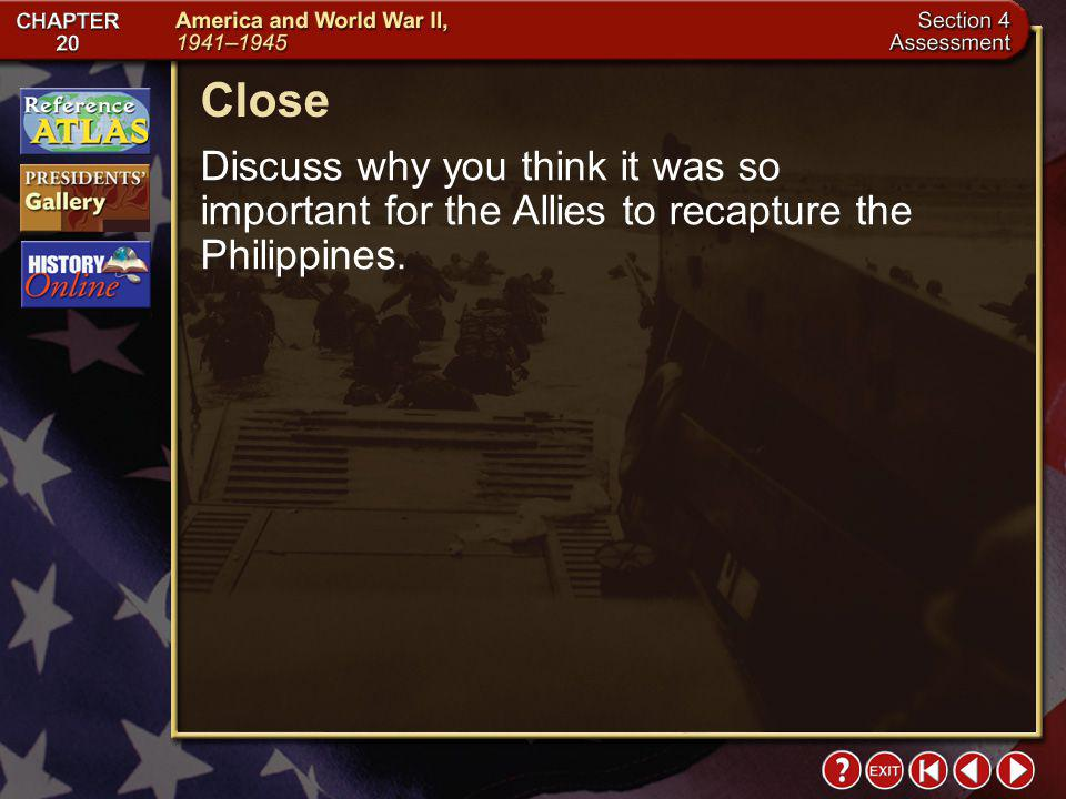 Close Discuss why you think it was so important for the Allies to recapture the Philippines.