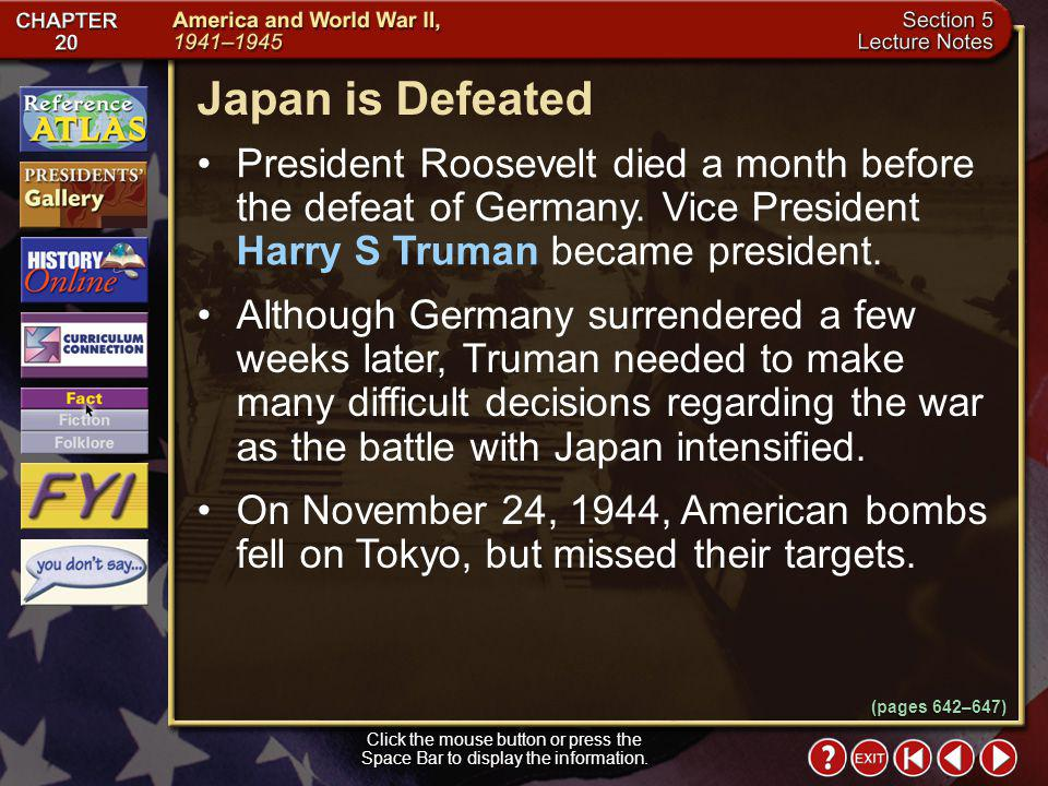Japan is Defeated President Roosevelt died a month before the defeat of Germany. Vice President Harry S Truman became president.