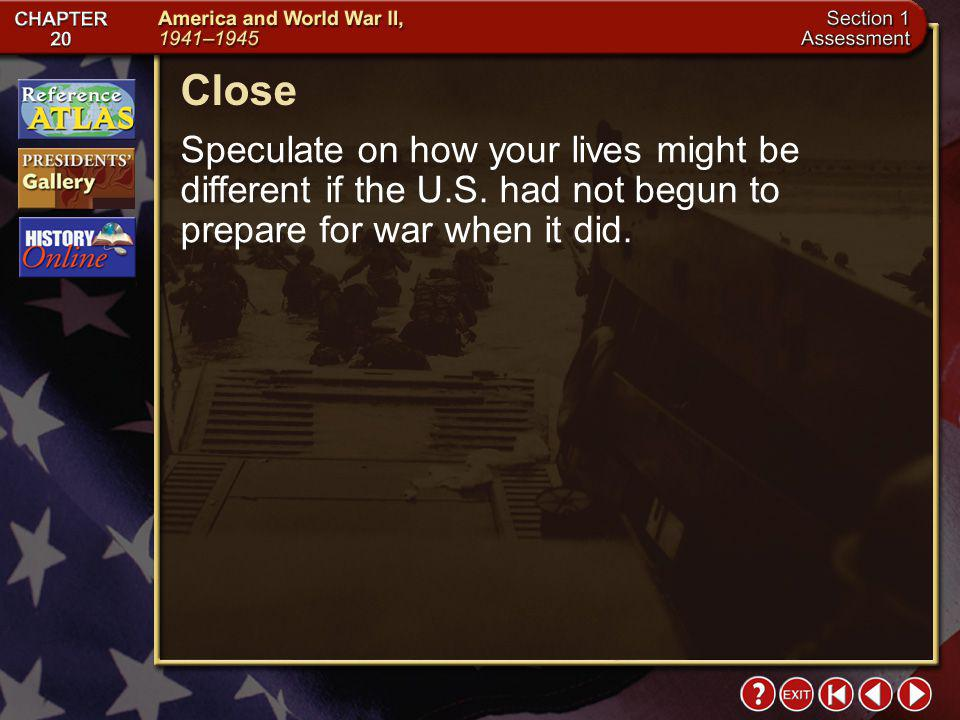 Close Speculate on how your lives might be different if the U.S. had not begun to prepare for war when it did.
