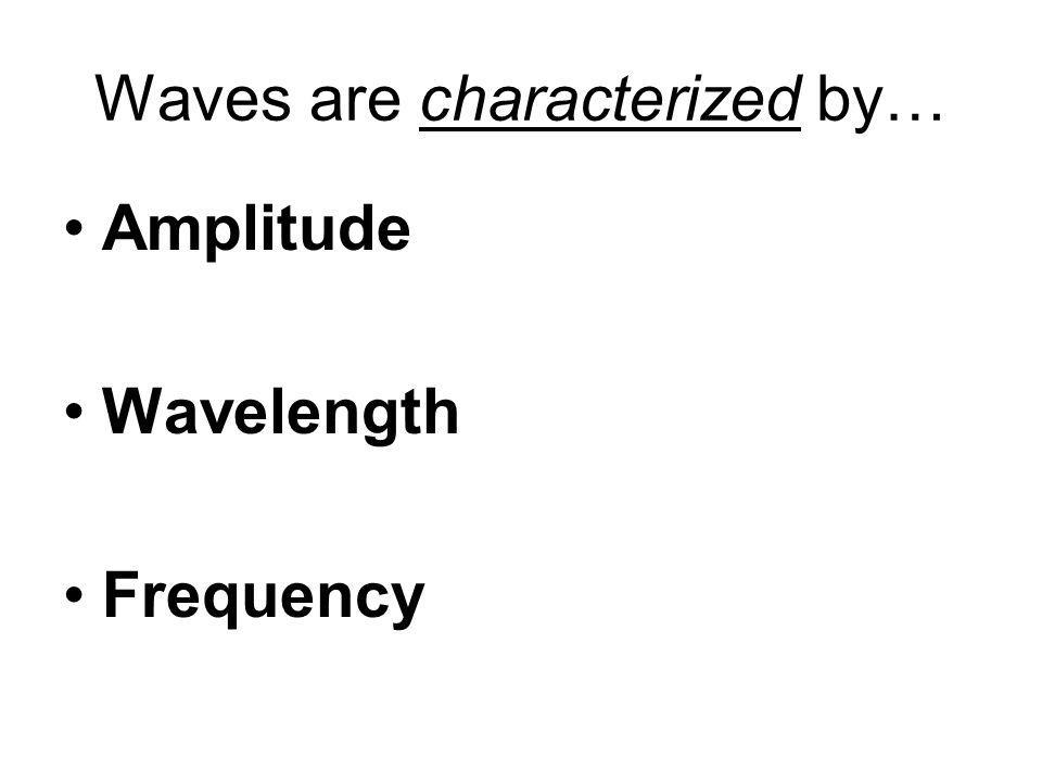 Waves are characterized by…