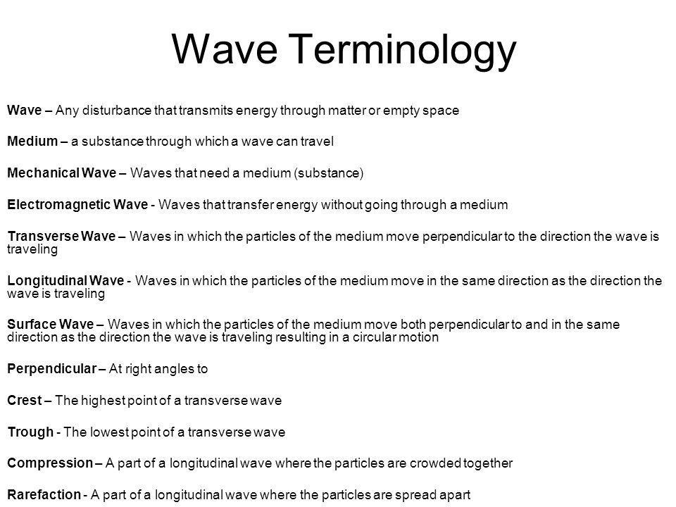 Wave Terminology Wave – Any disturbance that transmits energy through matter or empty space. Medium – a substance through which a wave can travel.