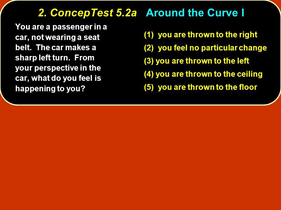 2. ConcepTest 5.2a Around the Curve I
